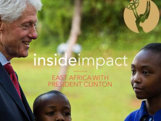 Inside Impact: East Africa with President Clinton